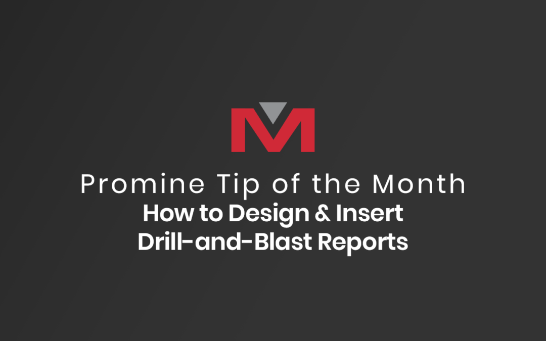 How to Design and Insert Drill-and-Blast Reports | Tip Of The Month